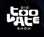 Die Too Late Show